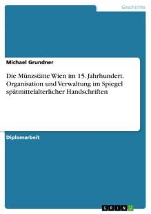 die_munzstatte_wien_im_15_jahrhundert_organisation_und_verwaltung_im_spiegel_spatmittelalterlicher_handschriften.pdf