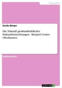 die_zukunft_groszmaszstablicher_einkaufseinrichtungen_beispiel_centro_oberhausen.pdf