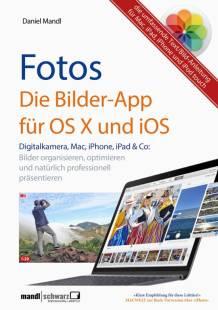 fotos die bilder app fur os x und ios digitale bilder organisieren optimieren und prasentieren pdf