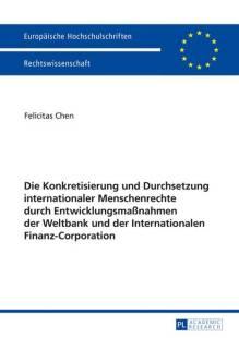 die_konkretisierung_und_durchsetzung_internationaler_menschenrechte_durch_entwicklungsmassnahmen_der_weltbank_und_der_internationalen_finanz_corporation.pdf