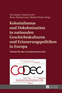 kolonialismus und dekolonisation in nationalen geschichtskulturen und erinnerungspolitiken in europa pdf