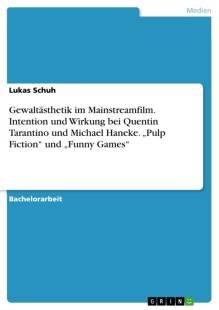 gewaltasthetik im mainstreamfilm intention und wirkung bei quentin tarantino und michael haneke pulp fiction und funny games pdf