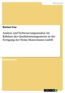analyse_und_verbesserungsansatze_im_rahmen_des_qualitatsmanagements_in_der_fertigung_der_firma_mustermann_gmbh.pdf