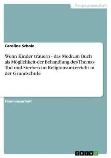 wenn_kinder_trauern_das_medium_buch_als_moglichkeit_der_behandlung_des_themas_tod_und_sterben_im_religionsunterricht_in_der_grundschule.pdf