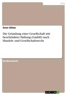 die_grundung_einer_gesellschaft_mit_beschrankter_haftung_gmbh_nach_handels_und_gesellschaftsrecht.pdf
