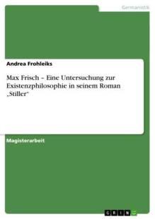 max_frisch_eine_untersuchung_zur_existenzphilosophie_in_seinem_roman_039_stiller_039_.pdf