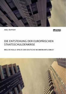 die_entstehung_der_europaischen_staatsschuldenkrise_welche_rolle_spielte_der_deutsche_neomerkantilismus.pdf