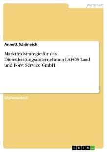marktfeldstrategie_fur_das_dienstleistungsunternehmen_lafos_land_und_forst_service_gmbh.pdf