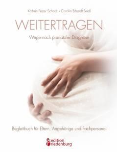 weitertragen_wege_nach_pranataler_diagnose_begleitbuch_fur_eltern_angehorige_und_fachpersonal.pdf