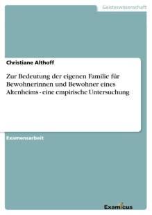 zur_bedeutung_der_eigenen_familie_fur_bewohnerinnen_und_bewohner_eines_altenheims_eine_empirische_untersuchung.pdf