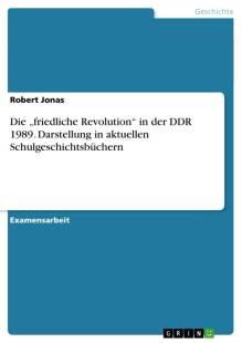 die_friedliche_revolution_in_der_ddr_1989_darstellung_in_aktuellen_schulgeschichtsbuchern.pdf