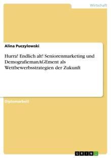 hurra_endlich_alt_seniorenmarketing_und_demografiemanagement_als_wettbewerbsstrategien_der_zukunft.pdf