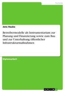 betreibermodelle als instrumentarium zur planung und finanzierung sowie zum bau und zur unterhaltung offentlicher infrastrukturmassnahmen pdf