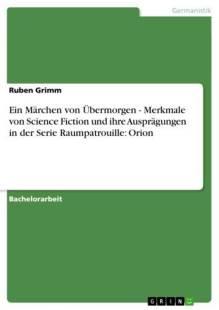 ein marchen von ubermorgen merkmale von science fiction und ihre auspragungen in der serie raumpatrouille orion pdf