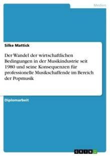 der_wandel_der_wirtschaftlichen_bedingungen_in_der_musikindustrie_seit_1980_und_seine_konsequenzen_fur_professionelle_musikschaffende_im_bereich_der_popmusik.pdf