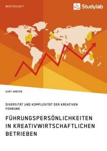 fuhrungspersonlichkeiten in kreativwirtschaftlichen betrieben diversitat und komplexitat der kreativen fuhrung pdf
