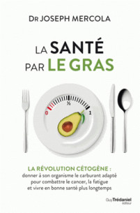 la sante par le gras la revolution cetogene donner a son organisme le carburant adapte et vivre en bonne sante pdf