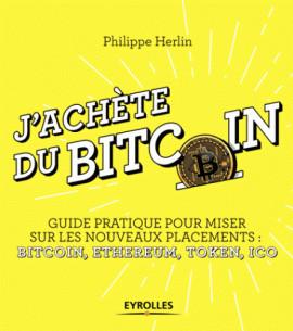 j_039_achete_du_bitcoin_guide_pratique_pour_miser_sur_les_nouveaux_placements_bitcoin_ethereum_token_ico.pdf