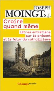 croire_quand_meme_libres_entretiens_sur_le_present_et_le_futur_du_catholicisme.pdf