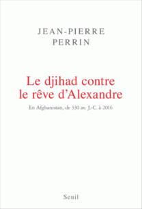 le djihad contre le reve d alexandre en afghanistan de 330 avant j c a 2016 pdf