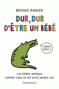 dur_dur_d_039_etre_un_bebe_les_bebes_animaux_comme_vous_ne_les_avez_jamais_vus.pdf