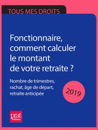 fonctionnaire comment calculer le montant de votre retraite 2019 nombre de trimestres rachat age de depart retraite anticipee pdf