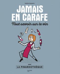 jamais_en_carafe_tout_savoir_sur_le_vin_avec_la_pinardotheque.pdf