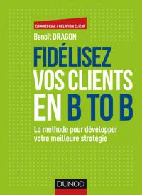 fidelisez_vos_clients_en_b_to_b_la_methode_pour_developper_votre_meilleure_strategie.pdf
