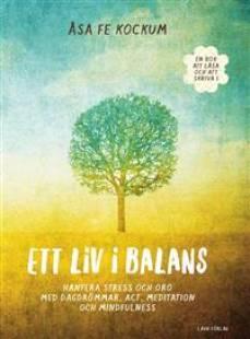 ett_liv_i_balans_hantera_stress_och_oro_med_dagdrommar_act_meditation_och_mindfulness.pdf