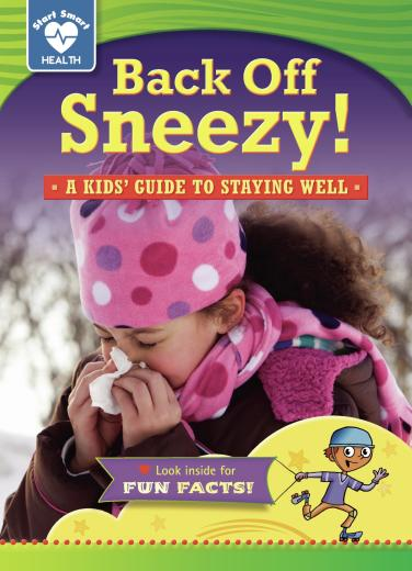 Back Off, Sneezy! A Kids' Guide to Staying Well