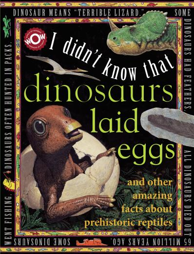 I Didn't Know That Dinosaurs Laid Eggs