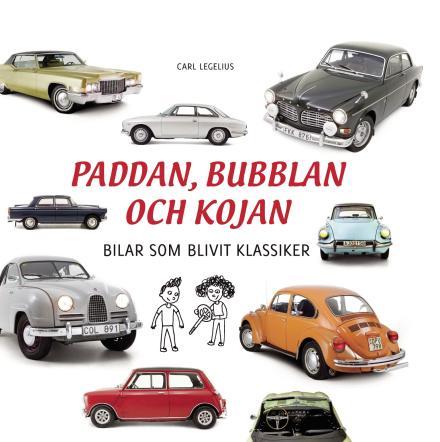 Paddan, bubblan & kojan : bilar som blivit klassiker