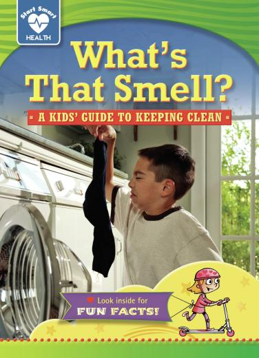 What's that Smell? A Kids' Guide to Keeping Clean