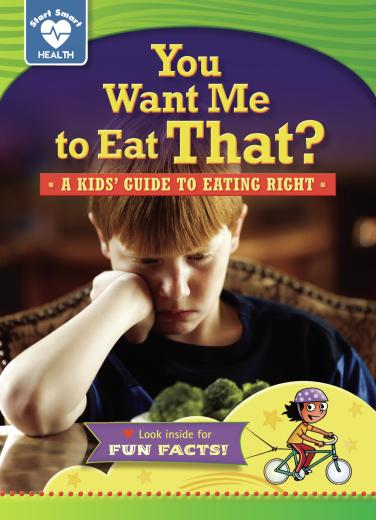 You Want Me to Eat That? A Kids' Guide to Eating Right