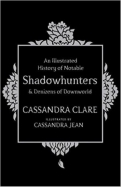 Illustrated History of Notable Shadowhunters and Denizens of