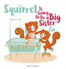 Squirrel Is Going to Be a Big Sister