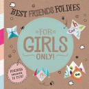 For Girls Only! Best Friends Foldies
