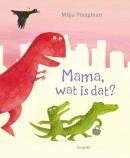 Mama, wat is dat?
