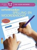 Tijd voor Huiswerk Oefenblaadjes- spelling en woordenschat 8-9 jaar