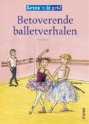 Lezen is te gek! Betoverende balletverhalen 7+
