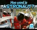 Hoe word je astronaut?, Het leven van een astronaut
