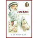Historische verhalen voor jong en oud John Knox - De hervormer van Schotland (± 1514 -1572)