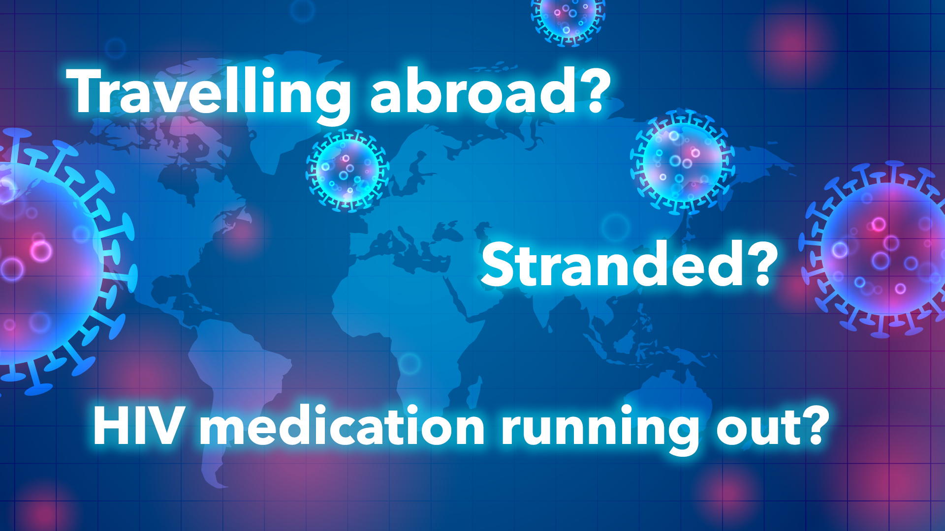 Are you stranded abroad because of coronavirus?  Now running out of HIV medication? We will help you!