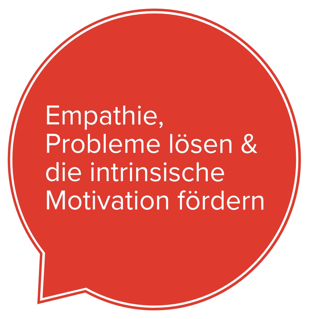 Empathie, Probleme lösen &die intrinsische Motivation fördern