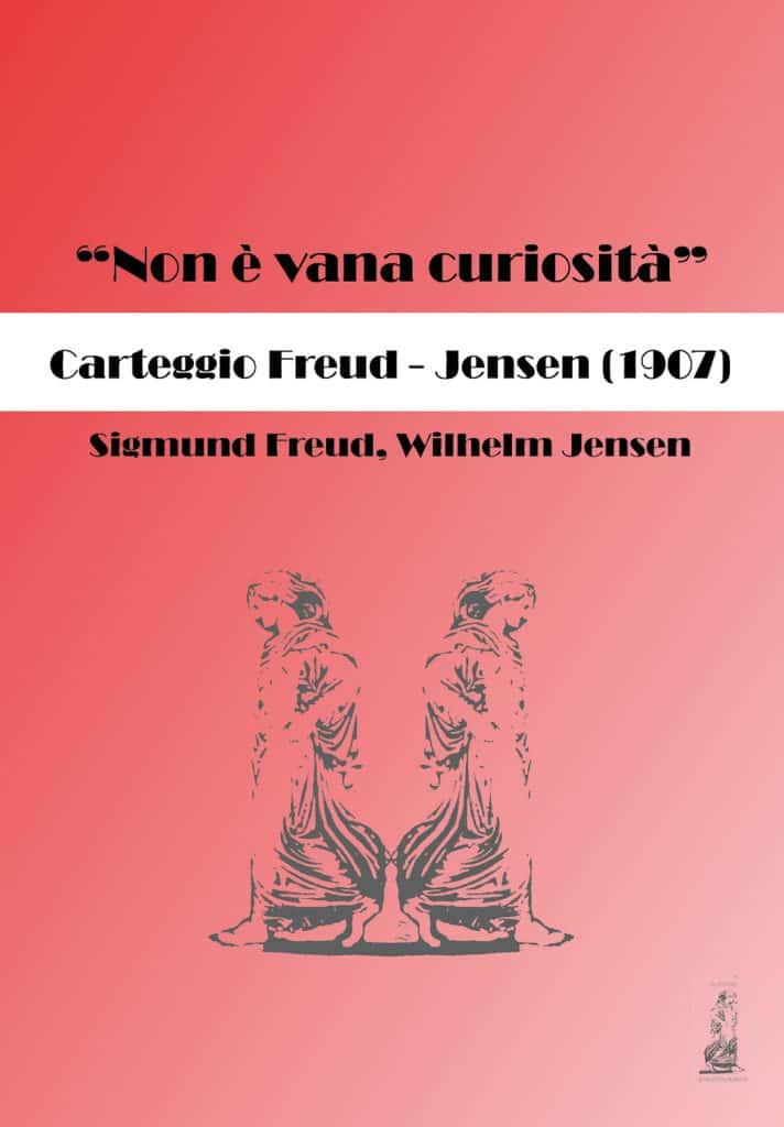 Copertina di 'Non è vana curiosità'. Carteggio Freud - Jensen (1907)