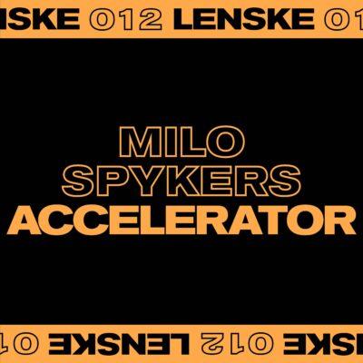 MILO SPYKERS | ACCELERATOR EP | LENSKE012
