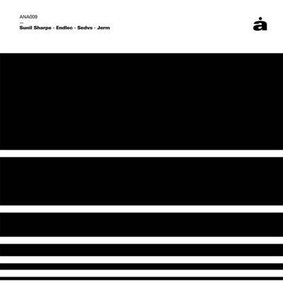 Sunil Sharpe / Endlec / Sedvs / Jerm | V/A ⟨Sunil Sharpe + Endlec + Sedvs + Jerm⟩ | ANA009