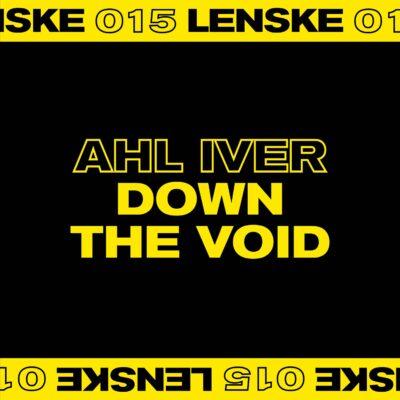 Ahl Iver | Down The Void | LENSKE015