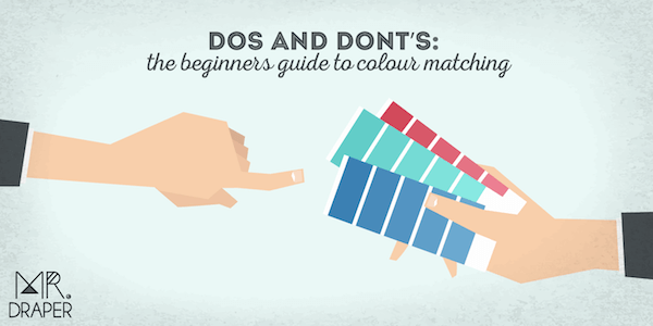 Do's and Don'ts: The Beginner's Guide to Colour Matching