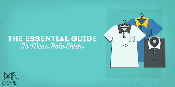 The Essential Guide to Men's Polo Shirts